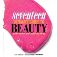 Seventeen Ultimate Guide to Beauty : The Best Hair, Skin, Nails and Makeup Ideas for You