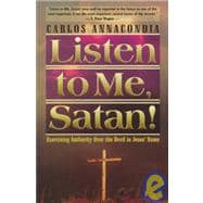 Listen to Me, Satan!: Exercising Authority over the Devil in Jesus' Name