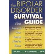 The Bipolar Disorder Survival Guide What You and Your Family Need to Know