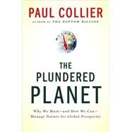 Plundered Planet : Why We Must--And How We Can--Manage Natural Resources for Global Prosperity