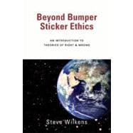 Beyond Bumper Sticker Ethics : An Introduction to Theories of Right and Wrong
