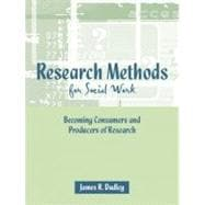 Research Methods for Social Work : Becoming Consumers and Producers of Research