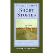 Anton Chekhov's Selected Stories: Texts of the Stories Comparison of Translations Life and Letters Criticism