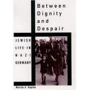 Between Dignity and Despair Jewish Life in Nazi Germany