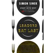 Leaders Eat Last Why Some Teams Pull Together and Others Don?t
