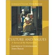 Culture and Values A Survey of the Humanities (Alternate Edition with InfoTrac)