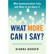 What More Can I Say?: Why Communication Fails and What to Do About It
