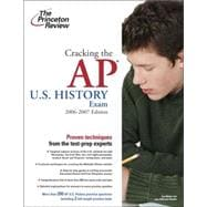 Cracking the AP U.S. History Exam, 2006-2007 Edition