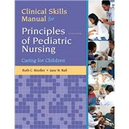 Clinical Skills Manual for Principles of Pediatric Nursing Caring for Children