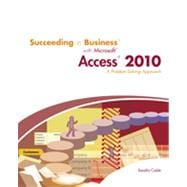 Succeeding in Business with Microsoft Office Access 2010: A Problem-Solving Approach, 1st Edition