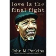 Love Is the Final Fight : A Memoir