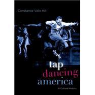 Tap Dancing America A Cultural History 9780190225384R