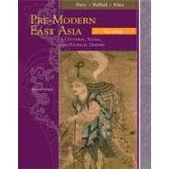 Pre-Modern East Asia A Cultural, Social, and Political History, Volume I: To 1800