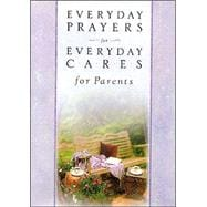 Everyday Prayers for Everyday Cares for Parents