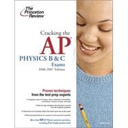 Cracking the AP Physics B and C Exams, 2006-2007 Edition