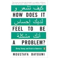 How Does It Feel to Be a Problem? : Being Young and Arab in America