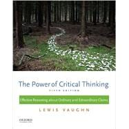 The Power of Critical Thinking Effective Reasoning about Ordinary and Extraordinary Claims