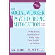 The Social Worker & Psychotropic Medication: Toward Effective Collaboration With Mental Health Clients, Families, and Providers
