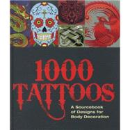 The 1000 Tattoo Sourcebook Designs for Body Decoration