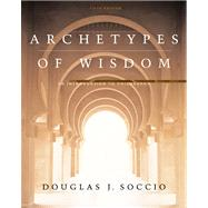Archetypes of Wisdom An Introduction to Philosophy, Paperbound Edition (with CD-ROM and InfoTrac)
