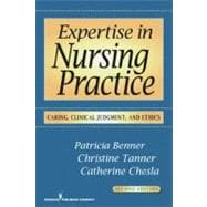 Expertise in Nursing Practice : Caring, Clinical Judgment and Ethics