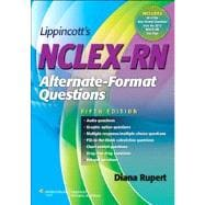 LIppincott's NCLEX-RN Alternate-Format Questions 5e
