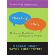 They Say I Say : The Moves That Matter in Persuasive Writing