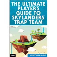 The Ultimate Player's Guide to Skylanders Trap Team (Unofficial Guide) 9780789755469R