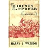 Liberty and Power : The Politics of Jacksonian America