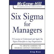 Six Sigma for Managers 24 Lessons to Understand and Apply Six Sigma Principles in Any Organization