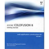 Adobe ColdFusion 8 Web Application Construction Kit, Volume 1 Getting Started