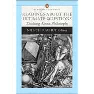 Readings About the Ultimate Questions: Thinking About Philosophy (Penguin Academics Series)
