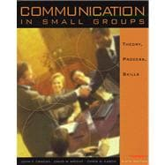 Communication in Small Groups Theory, Process, and Skills (with InfoTrac)