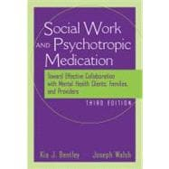 The Social Worker and Psychotropic Medication Toward Effective Collaboration with Mental Health Clients, Families, and Providers