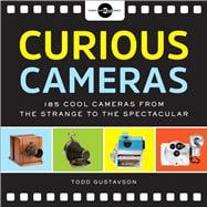 Curious Cameras 183 Cool Cameras from the Strange to the Spectacular
