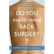Do You Really Need Back Surgery? : A Surgeon's Guide to Neck and Back Pain and How to Choose Your Treatment
