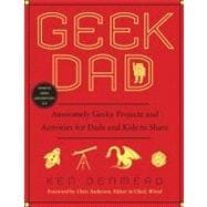 Geek Dad Awesomely Geeky Projects and Activities for Dads and Kids to Share
