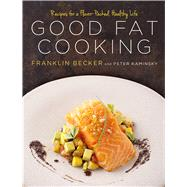 Good Fat Cooking Recipes for a Flavor-Packed, Healthy Life 9781609615529R