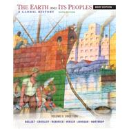 The Earth and Its Peoples, Brief Volume II: Since 1500 A Global History
