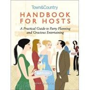 Handbook for Hosts A Practical Guide to Party Planning and Gracious Entertaining