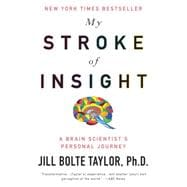 My Stroke of Insight : A Brain Scientist's Personal Journey
