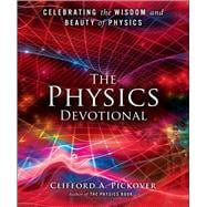 The Physics Devotional Celebrating the Wisdom and Beauty of Physics