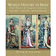 World History in Brief Major Patterns of Change and Continuity, Volume 2 (Since 1450)