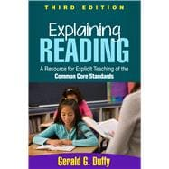 Explaining Reading, Third Edition A Resource for Explicit Teaching of the Common Core Standards