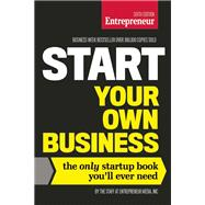 Start Your Own Business, Sixth Edition The Only Startup Book You'll Ever Need