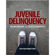 Juvenile Delinquency Mainstream and Crosscurrents