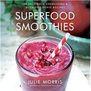 Superfood Smoothies 100 Delicious, Energizing & Nutrient-dense Recipes