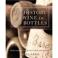 The History of Wine in 100 Bottles From Bacchus to Bordeaux and Beyond