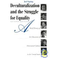 Deculturalization and the Struggle for Equality : A Brief History of the Education of Dominated Cultures in the United States
