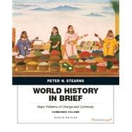 World History in Brief Major Patterns of Change and Continuity, Combined Volume plus NEW MyHistoryLab with Pearson eText -- Access Card Package